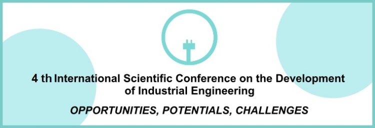4th International Scientific Conference on the Developement of Industrial Engineering